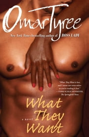 What They Want - A Novel ebook by Omar Tyree