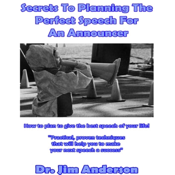 Secrets to Planning the Perfect Speech for an Announcer - How to Plan to Give the Best Speech of Your Life! audiobook by Dr. Jim Anderson