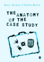 The Anatomy of the Case Study ebook by Gary Thomas,Kevin Myers