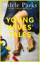 Young Wives' Tales - A compelling story of modern day marriage ebook by Adele Parks
