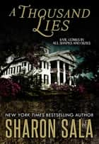 A Thousand Lies - Evil Comes in All Shapes and Sizes ebook by Sharon Sala