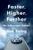 Faster, Higher, Farther: The Volkswagen Scandal ebook by Jack Ewing