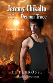 Jeremy Chikalto and the Demon Trace (Book III of The Hazy Souls) ebook by T.S. DeBrosse