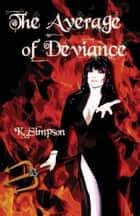 The Average of Deviance: The Devils Workshop Book 2 ebook by K. Simpson