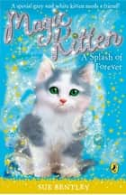 Magic Kitten: A Splash of Forever ebook by Sue Bentley