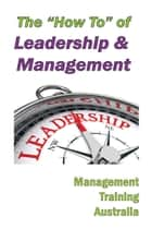 "The ""How to"" of Leadership and Management ebook by Management Training Australia"
