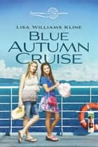 Blue Autumn Cruise ebook by Lisa Williams Kline