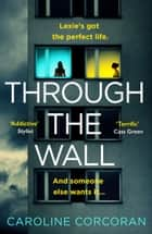 Through the Wall: The creepiest, bestselling psychological thriller of 2020 ebook by