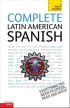Complete Latin American Spanish Beginner to Intermediate Course ebook by Juan Kattan-Ibarra