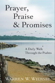 Prayer, Praise & Promises - A Daily Walk Through the Psalms ebook by Warren W. Wiersbe