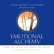 Emotional Alchemy - How the Mind Can Heal the Heart audiobook by Tara Bennett-Goleman