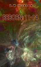 Reborn: 11-14 ebook by D.W. Jackson