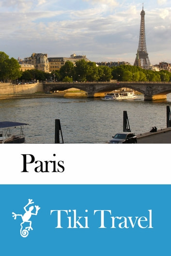 Paris (France) Travel Guide - Tiki Travel ebook by Tiki Travel