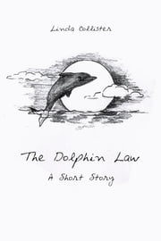 The Dolphin Law - A Short Story ebook by Linda Collister