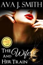 The Wife and Her Train: (Hot Wife MFM Threesome) The Serpentine Falls Series ebook by Ava J. Smith