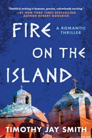 Fire on the Island - A Romantic Thriller eBook by Timothy Jay Smith