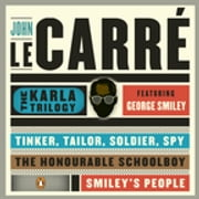 The Karla Trilogy Digital Collection Featuring George Smiley - Tinker, Tailor, Soldier, Spy, The Honourable Schoolboy, Smiley's People ebook by John le Carré
