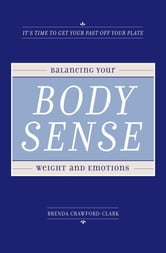 Body Sense - Balancing Your Weight and Emotions ebook by Brenda Crawford-Clark