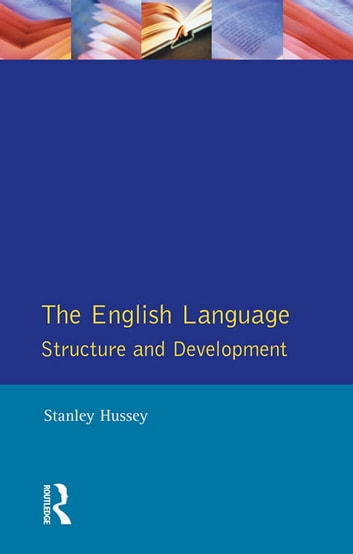The English Language - Structure and Development ebook by Stanley Hussey