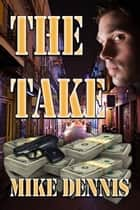 The Take ebook by Mike Dennis