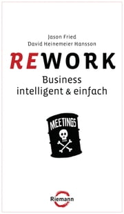 Rework - Business - intelligent & einfach ebook by Jason Fried, David Heinemeier Hansson, Heike Schlatterer