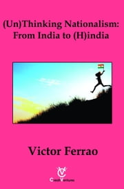 (Un) Thinking Nationalism: From India to (H)india ebook by Dr Victor Ferrao