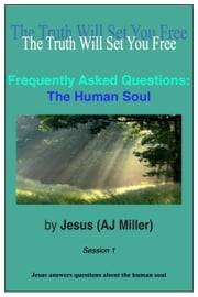 Frequently Asked Questions: The Human Soul Session 1 ebook by Jesus (AJ Miller)