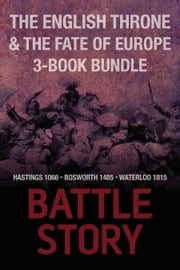 Battle Stories — The English Throne & the Fate of Europe 3-Book Bundle - Hastings 1066 / Bosworth 1485 / Waterloo 1815 ebook by Mike Ingram,Jonathan Trigg,Gregory Fremont-Barnes
