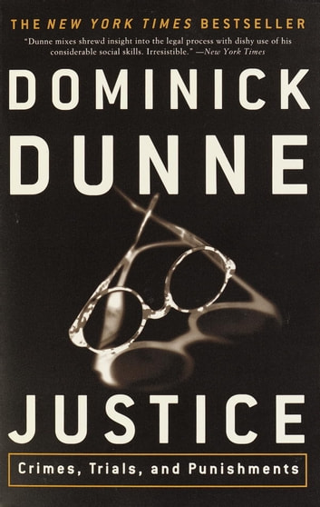 Justice - Crimes, Trials, and Punishments ebook by Dominick Dunne