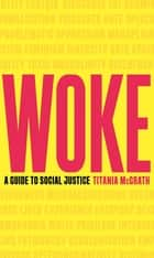 Woke - A Guide to Social Justice ebook by Titania McGrath