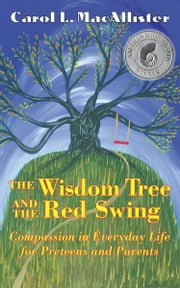 The Wisdom Tree and the Red Swing - Compassion in Everyday Life for Preteens and Parents ebook by Carol MacAllister