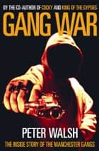 Gang War - The Inside Story of the Manchester Gangs ebook by Peter Walsh