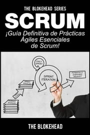 Scrum - ¡Guía definitiva de prácticas ágiles esenciales de Scrum! ebook by The Blokehead