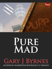 Pure Mad: The Author's Cut ebook by Gary J Byrnes