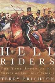 Hell Riders - The True Story of the Charge of the Light Brigade ebook by Terry Brighton