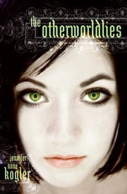 The Otherworldlies ebook by Jennifer Anne Kogler