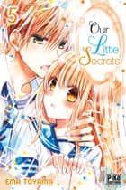 Our Little Secrets T05 ebook by Ema Toyama
