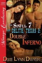 The Sinful 7 of Delite, Texas 2: Double Inferno ebook by