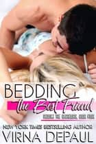 Bedding The Best Friend - (Bedding the Bachelors, Book 4) ebook by Virna DePaul