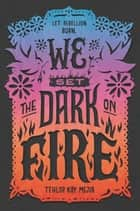 We Set the Dark on Fire ebook by