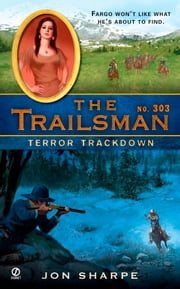 The Trailsman #303 - Terror Trackdown ebook by Jon Sharpe