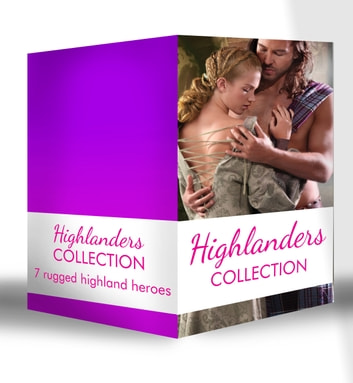 Highlanders Collection: Claimed by the Highland Warrior / The Highlander's Stolen Touch / Return of the Border Warrior / Highland Rogue, London Miss / Her Highland Protector / A Rose in the Storm / Highlander Claimed (Mills & Boon e-Book Collections) eBook by Michelle Willingham,Terri Brisbin,Blythe Gifford,Margaret Moore,Ann Lethbridge,Brenda Joyce,Juliette Miller