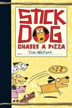 Stick Dog Chases a Pizza ebook by Tom Watson