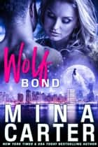 Wolf-Bond (Paranormal Werewolf Shapeshifter Romance) ebook by Mina Carter