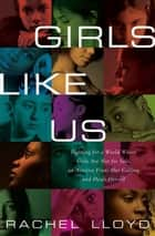 Girls Like Us - Fighting for a World Where Girls Are Not for Sale, an Activist Finds Her Calling and Heals Herself ebook by Rachel Lloyd