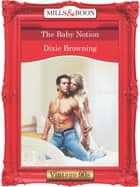 The Baby Notion (Mills & Boon Vintage Desire) ebook by Dixie Browning