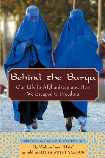 Behind the Burqa - Our Life in Afghanistan and How We Escaped to Freedom ebook by Batya Swift Yasgur
