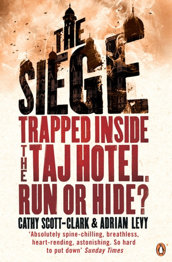 The Siege - Three Days of Terror Inside the Taj ebook by Cathy Scott-Clark,Adrian Levy