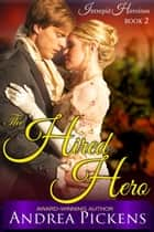 The Hired Hero (Intrepid Heroines Series, Book 2) ebook by Andrea Pickens