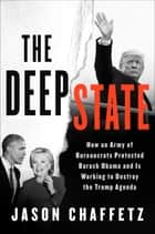 The Deep State - How an Army of Bureaucrats Protected Barack Obama and Is Working to Destroy the Trump Agenda ebook by Jason Chaffetz